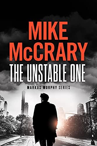 The Unstable One: A Technothriller (Markus Murphy Series Book 1)