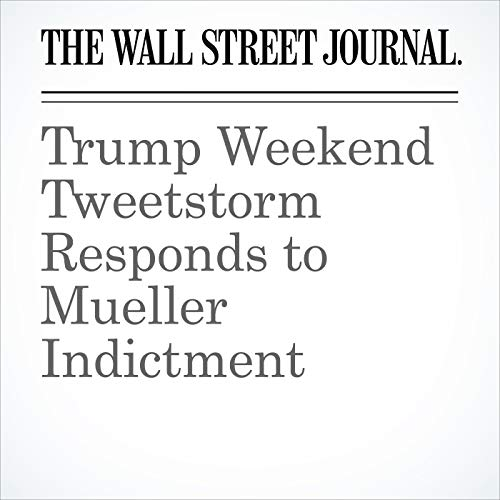 Trump Weekend Tweetstorm Responds to Mueller Indictment copertina