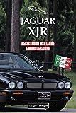 JAGUAR XJR: REGISTRO DI RESTAURE E MANUTENZIONE (Edizioni italiane)