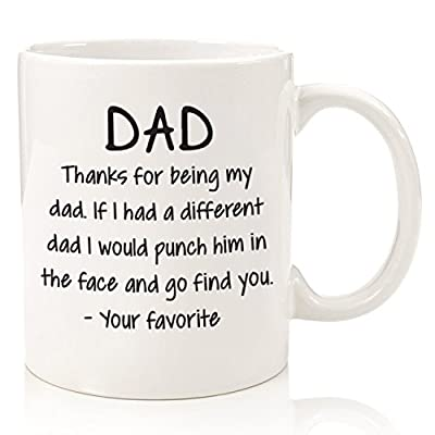Thanks For Being My Dad Funny Mug - Best Fathers Day Gifts For Dads, Men From Daughter or Son - Unique Birthday Gift Idea For Him - Cool Present For a Father - Fun Novelty Coffee Cup - 11 oz