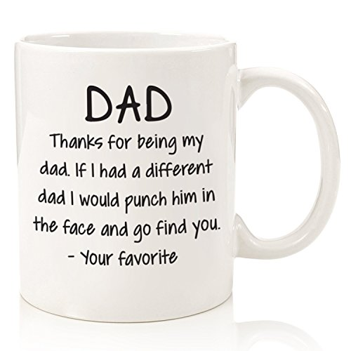 Thanks For Being My Dad Funny Coffee Mug - Best Christmas Gifts for Dad - Unique Xmas Gag Dad Gifts from Daughter, Son, Kids - Cool Birthday Present Idea for a Father, Men, Guys, Him - Fun Novelty Cup
