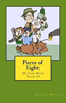 Pieces of Eight: My Time with Troop 63 by [Mark D. Webster]