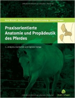 Praxisorientierte Anatomie und Propädeutik des Pferdes von Horst Wissdorf ( 25. Juni 2010 )