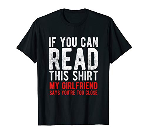 If You Can Read This My Girlfriend Says You're Too Close T-Shirt