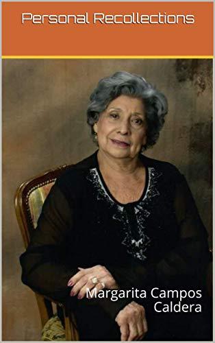 Personal Recollections: Margarita Campos Caldera (English Edition)