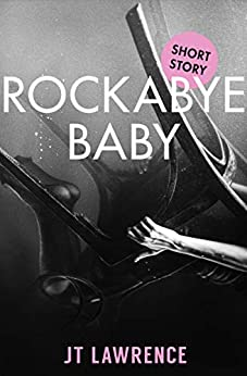 Rockabye Baby: A Short Story by [JT Lawrence]