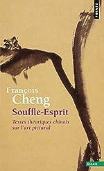 Souffle-Esprit. Textes théoriques chinois sur l'art pictural de Francois Cheng