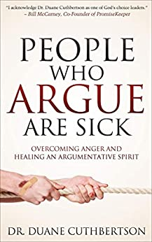 People Who Argue Are Sick: Overcoming Anger and Healing an Argumentative Spirit (Faith) by [Duane Cuthbertson]