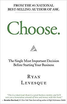 Choose: The Single Most Important Decision Before Starting Your Business by [Ryan Levesque]