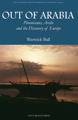 Out of Arabia: Phoenicians, Arabs, and the Discovery of Europe (Asia in Europe and the Making of the West)