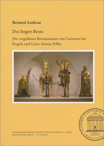 Des Siegers Beute: Die vergoldeten Bronzestatuen von Cartoceto bei Pergola und Gaius Asinius Pollio (Abhandlungen der Akademie der Wissenschaften Und der Literatur)
