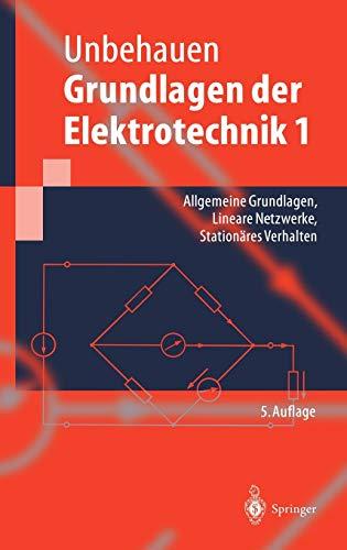 Grundlagen der Elektrotechnik 1: Allgemeine Grundlagen, Lineare Netzwerke, Stationäres Verhalten (Springer-Lehrbuch)