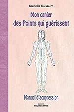 Mon cahier des points qui guérissent de Murielle Toussaint