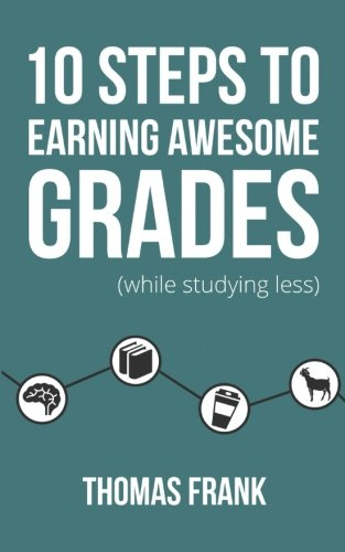 Compare Textbook Prices for 10 Steps to Earning Awesome Grades While Studying Less 1 Edition ISBN 9781517004446 by Frank, Thomas