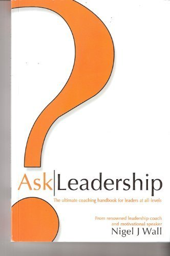 Ask Leadership; the Ultimate Coaching Handbook for Leaders At All Levels