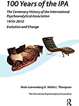 100 Years of the IPA: The Centenary History of the International Psychoanalytical Association 1910-2010: Evolution and Change (English Edition)