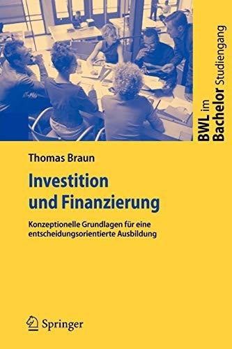 Investition und Finanzierung: Konzeptionelle Grundlagen für eine entscheidungsorientierte Ausbildung (BWL im Bachelor-Studiengang)