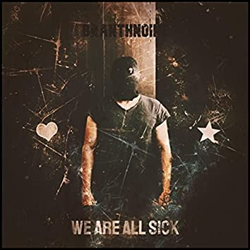 We Are All Sick