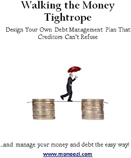 Walking the Money Tightrope: Design Your Own Debt Management Plan That Creditors Can't Refuse (1)