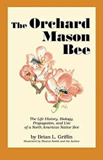 The Orchard Mason Bee: The Life History, Biology, Propagation, and Use of a North American Native Bee by Brian L. Griffin (1999-11-01)