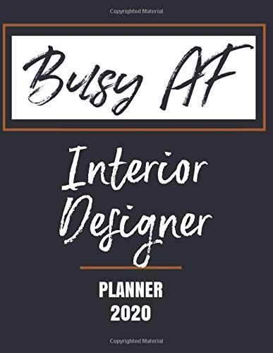 Busy AF Planner 2020 - Interior Designer: Monthly & Weekly View Calendar Organizer - Agenda & Annual Daily Diary Book