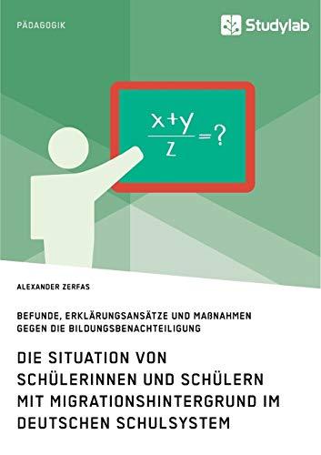 Schülerinnen und Schüler mit Migrationshintergrund im deutschen Schulsystem: Befunde, Erklärungsansätze und Maßnahmen gegen die Bildungsbenachteiligung