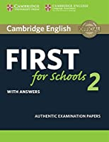 Cambridge English First for Schools 2 Student's Book with answers: Authentic Examination Papers (FCE Practice Tests)