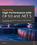 Mastering High Performance with C# 9.0 and .NET 5: A practical guide to building robust, scalable, and resilient applications using C# 9.0 and .NET 5 (English Edition)