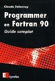 Programmer en Fortran 90. Guide complet