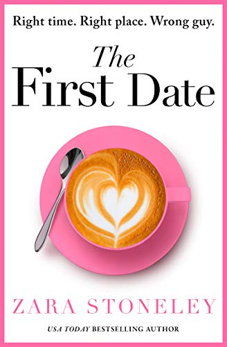 The First Date: A heartwarming and laugh out loud romantic comedy book that will make you feel happy by [Zara Stoneley]