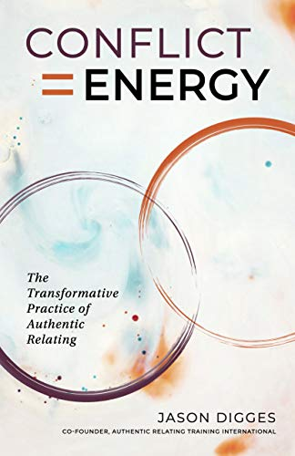 Conflict = Energy: The Transformative Practice of Authentic Relating