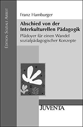 Abschied von der Interkulturellen Pädagogik: Plädoyer für einen Wandel sozialpädagogischer Konzepte (Edition Soziale Arbeit)
