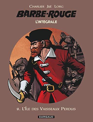 Barbe-Rouge - Intégrales - Tome 8 - L'Île des vaisseaux perdus (BARBE ROUGE (INTEGRALE) (8))
