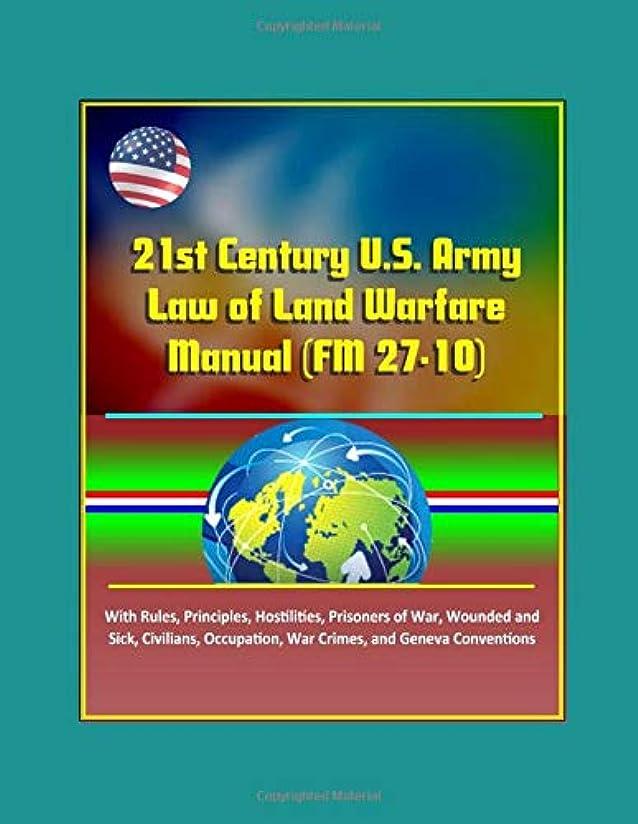 好みごみ二週間21st Century U.S. Army Law of Land Warfare Manual (FM 27-10) - With Rules, Principles, Hostilities, Prisoners of War, Wounded and Sick, Civilians, Occupation, War Crimes, and Geneva Conventions