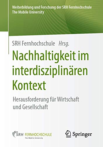 Nachhaltigkeit im interdisziplinären Kontext: Herausforderung für Wirtschaft und Gesellschaft (Weiterbildung und Forschung der SRH Fernhochschule – The Mobile University)