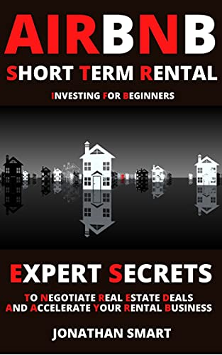 Airbnb Short Term Rental Investing for Beginners: Expert Secrets to Negotiate Real Estate Deals & Accelerate your Rental Business (English Edition)