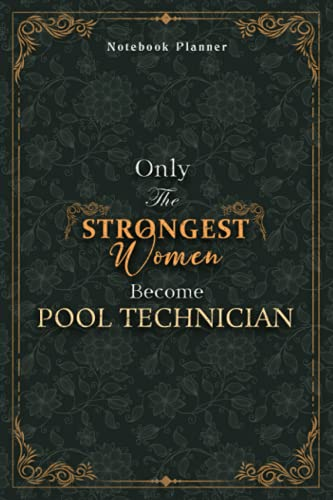 Pool Technician Notebook Planner - Luxury Only The Strongest Women Become Pool Technician Job Title Working Cover: Small Business, Planning, A5, ... Budget, 120 Pages, Tax, Organizer, 6x9 inch
