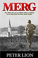 Merg: The TRUE story of a WWII soldier's selfless act of valor and sacrifice that one town never forgot.