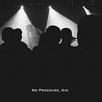 No Pressure, Kid
