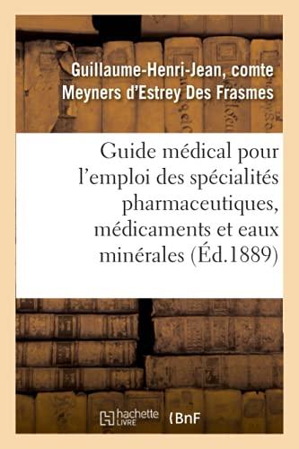 Guide médical pour l'emploi des spécialités pharmaceutiques: Des Médicaments Nouveaux Et Des Eaux Minérales