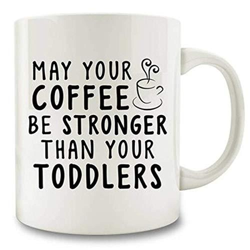 Möge Ihr Kaffee stärker sein als Ihre (Plural) Kaffeetasse für Kleinkinder