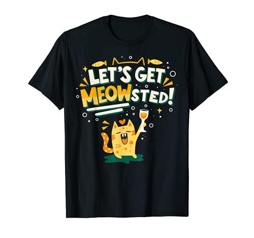 Divertido gato y amante del vino vamos a conseguir meowsted Pun Camiseta