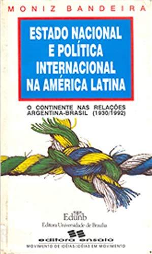 Estado Nacional e Política Internacional na América Latina: o Continente nas Relações Argentina-Brasil (1930-1992)
