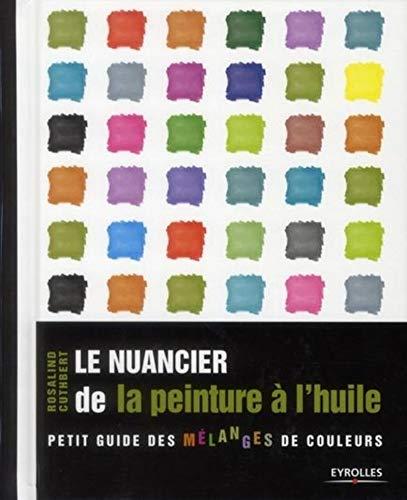 Le nuancier de la peinture à lhuile: Petit guide des mélanges de couleurs.