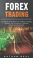 Forex Trading: A Complete Guide About Forex Trading Including Strategies, Risk Management Techniques and Fundamental Analysis