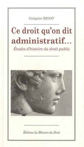 Ce droit qu'on dit administratif... : Etudes d'histoire du droit public