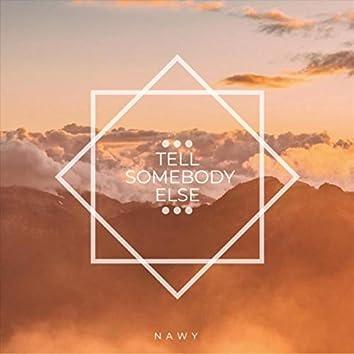 Tell Somebody Else
