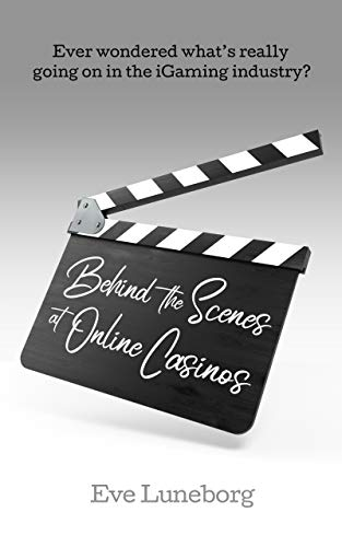 Behind the Scenes at Online Casinos: Ever wondered what's really going on in the iGaming industry? (English Edition)