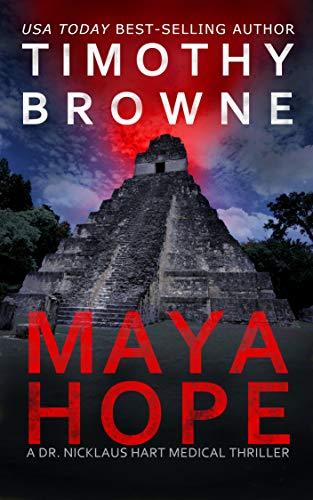 MAYA HOPE: A Medical Thriller (A Dr. Nicklaus Hart Novel Book 1) by [Timothy Browne]