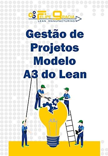 Gestão de Projetos Modelo A3: Gestão de Projetos com Lean Manufacturing